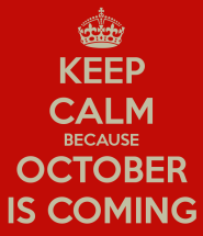 keep-calm-because-october-is-coming-5